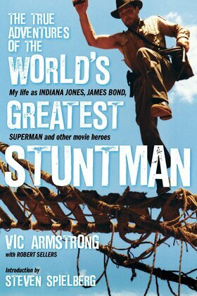 The True Adventures of the World's Greatest Stuntman: My Life as Indiana Jones, James Bond, Superman, and Other Movie Heroes