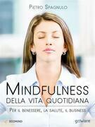 Mindfulness della vita quotidiana. Per il benessere, la salute, il business