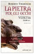 La pietra per gli occhi. Venetia 1106 d.C.
