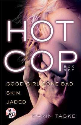 Hot Cop Box Set: Good Girl Gone Bad, Skin & Jaded