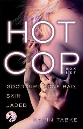 Hot Cop Box Set: Good Girl Gone Bad, Skin & Jaded