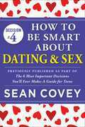 "Decision #4: How to Be Smart About Dating & Sex: Previously published as part of ""The 6 Most Important Decisions You'll Ever Make"""
