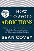 "Decision #5: How to Avoid Addictions: Previously published as part of ""The 6 Most Important Decisions You'll Ever Make"""