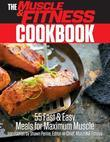 The Muscle & Fitness Cookbook: 55 Fast & Easy Meals for Maximum Muscle!