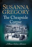 The Cheapside Corpse: The Tenth Thomas Chaloner Adventure