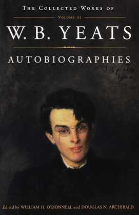 The Collected Works of W.B. Yeats Vol. III: Autobiogra
