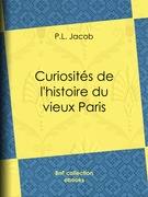 Curiosités de l'histoire du vieux Paris