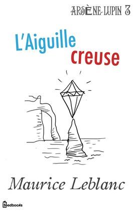L'Aiguille creuse | Maurice Leblanc