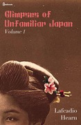 Glimpses of Unfamiliar Japan, Vol 1