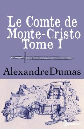 Le Comte de Monte-Cristo - Tome I   Alexandre Dumas
