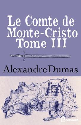 Le Comte de Monte-Cristo - Tome III | Alexandre Dumas
