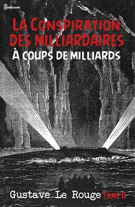 La Conspiration des milliardaires - Tome II - À coups de milliards  | Gustave Le Rouge