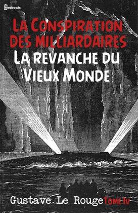 La Conspiration des milliardaires - Tome IV - La revanche du Vieux Monde | Gustave Le Rouge