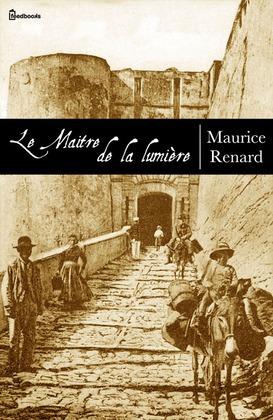 Le Maître de la lumière | Maurice Renard