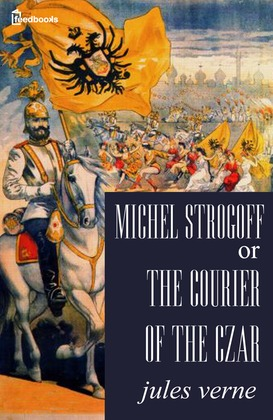 Michael Strogoff, or The Courier of the Czar