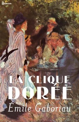 La Clique dorée | Émile Gaboriau