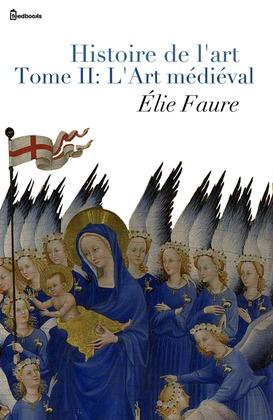 Histoire de l'art - Tome II : L'Art médiéval | Élie Faure