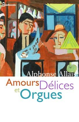 Amours Délices et Orgues | Alphonse Allais