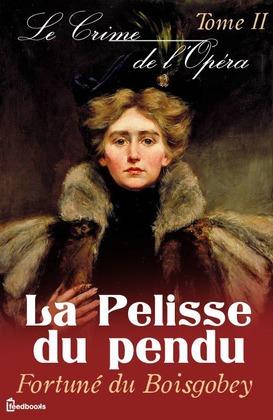 Le Crime de l'Opéra - Tome II - La Pelisse du pendu | Fortuné du Boisgobey