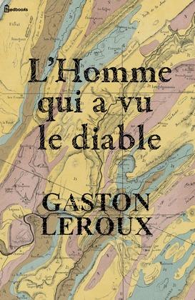 L'Homme qui a vu le diable | Gaston Leroux