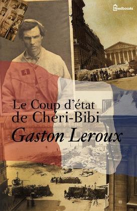 Le Coup d'état de Chéri-Bibi | Gaston Leroux