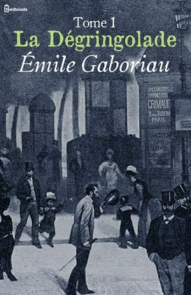 La Dégringolade, Tome 1 | Émile Gaboriau