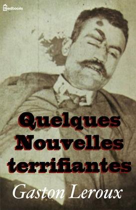 Quelques Nouvelles terrifiantes | Gaston Leroux