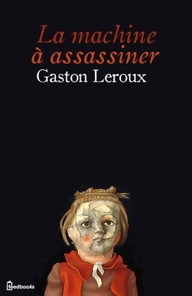 La Machine à assassiner | Gaston Leroux