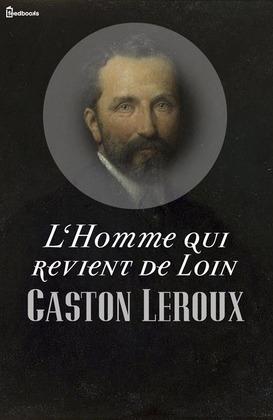 L'Homme qui revient de loin | Gaston Leroux