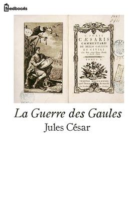 La Guerre des Gaules | Jules César