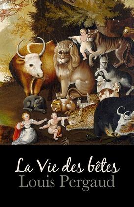 La Vie des bêtes | Louis Pergaud