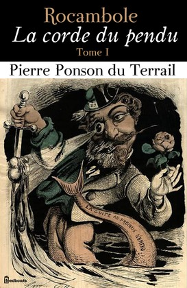 Rocambole - La corde du pendu - Tome I | Pierre Ponson du Terrail