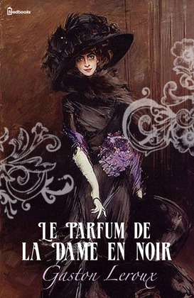 Le Parfum de la Dame en noir | Gaston Leroux