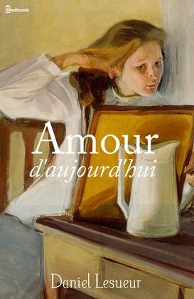 Amour d'aujourd'hui | Daniel Lesueur
