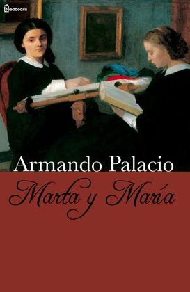 RESUMEN MARTA Y MARIA - Armando Palacio Valdés