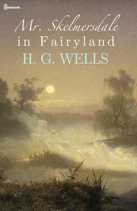 Mr. Skelmersdale in Fairyland