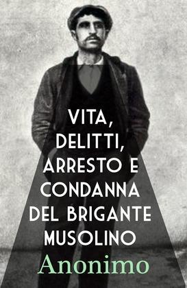 Vita, delitti, arresto e condanna del brigante Musolino