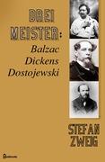 Drei Meister: Balzac. Dickens. Dostojewski.