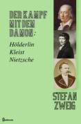 Der Kampf mit dem Dämon: Hölderlin. Kleist. Nietzsche.