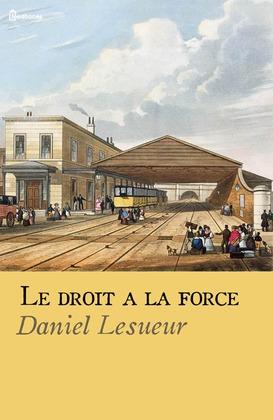 Le droit à la force | Daniel Lesueur