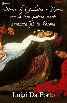 Storia di Giulietta e Romeo con la loro pietosa morte avvenuta già in Verona