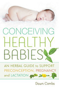 Conceiving Healthy Babies: An Herbal Guide to Support Preconception, Pregnancy and Lactation