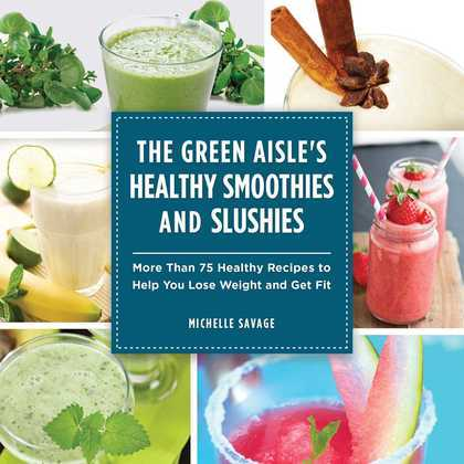 The Green Aisle's Healthy Smoothies and Slushies