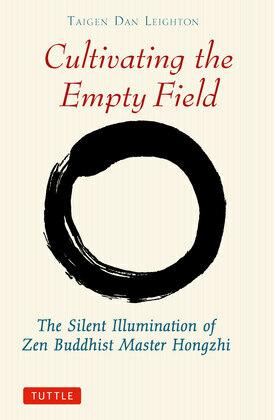 Cultivating the Empty Field: The Silent Illumination of Zen Master Hongzhi