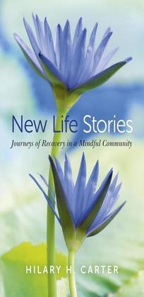 New Life Stories: Journeys of Recovery in a Mindful Community