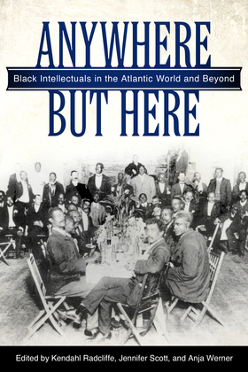 Anywhere But Here: Black Intellectuals in the Atlantic World and Beyond