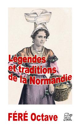 Légendes et traditions de la Normandie