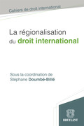 La régionalisation du droit international