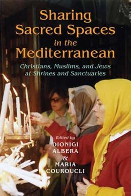 Sharing Sacred Spaces in the Mediterranean: Christians, Muslims, and Jews at Shrines and Sanctuaries