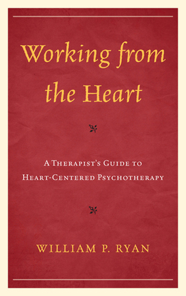 Working from the Heart: A Therapist's Guide to Heart-Centered Psychotherapy